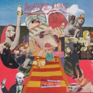 White Lung released their new album, Paradise, on May 6th via Domino.